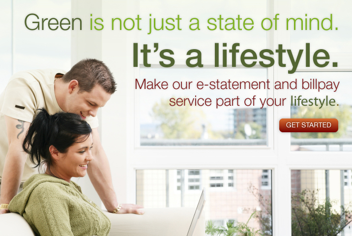 Green is not just a state of mind. It's a lifestyle.  Make a switch to e-statements today