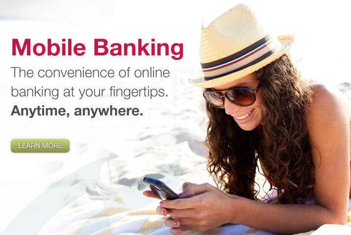 Mobile Banking The convenience of online banking at your fingertips anytime anywhere